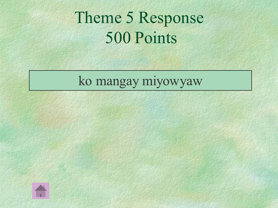 完成下列句子﹕ Complete the following sentence: ka mangay jino ______ 我去遊玩 (I'm going to play.) Theme 5 Prompt 500 Points