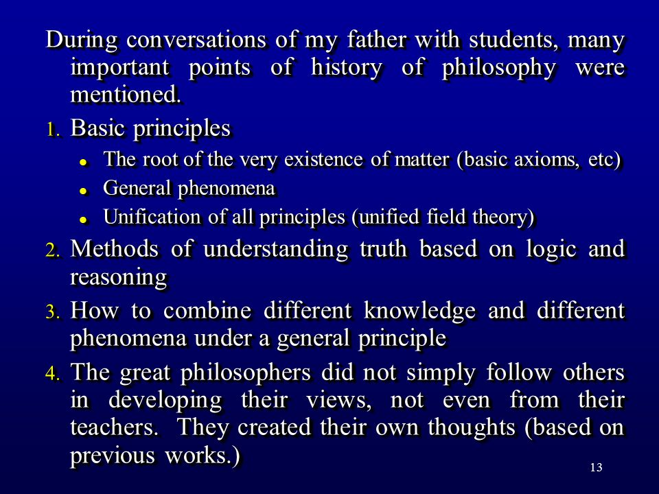 13 During conversations of my father with students, many important points of history of philosophy were mentioned. 1. Basic principles l The root of t