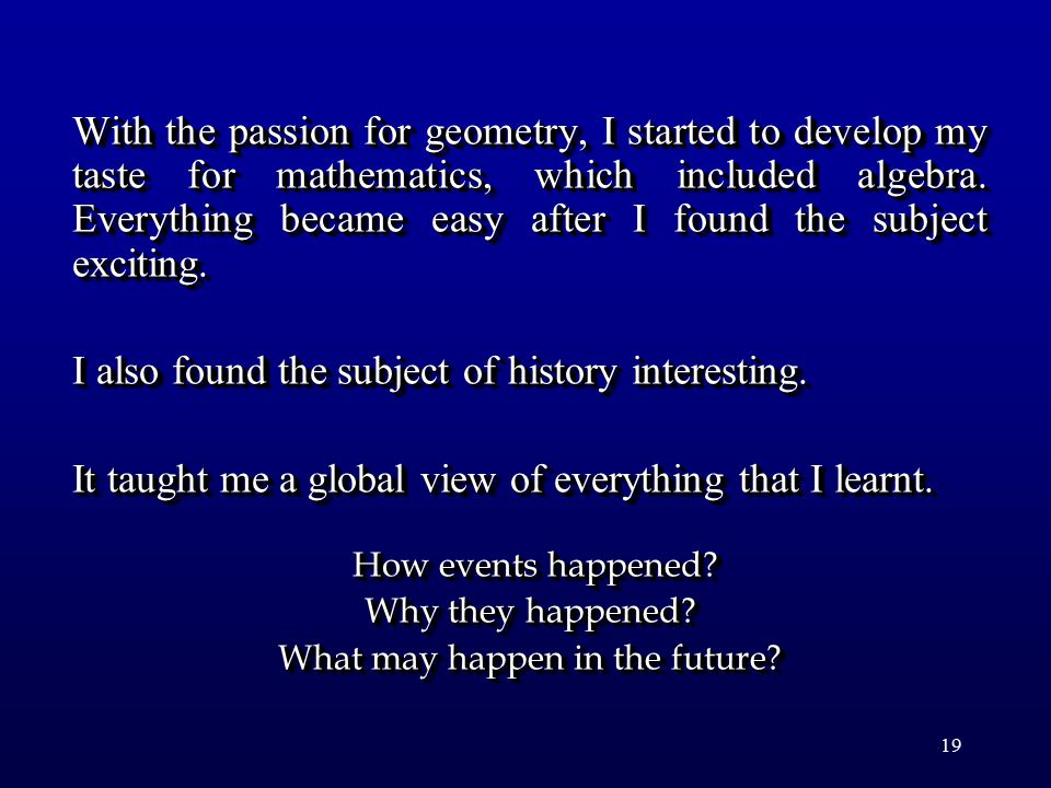 19 With the passion for geometry, I started to develop my taste for mathematics, which included algebra.