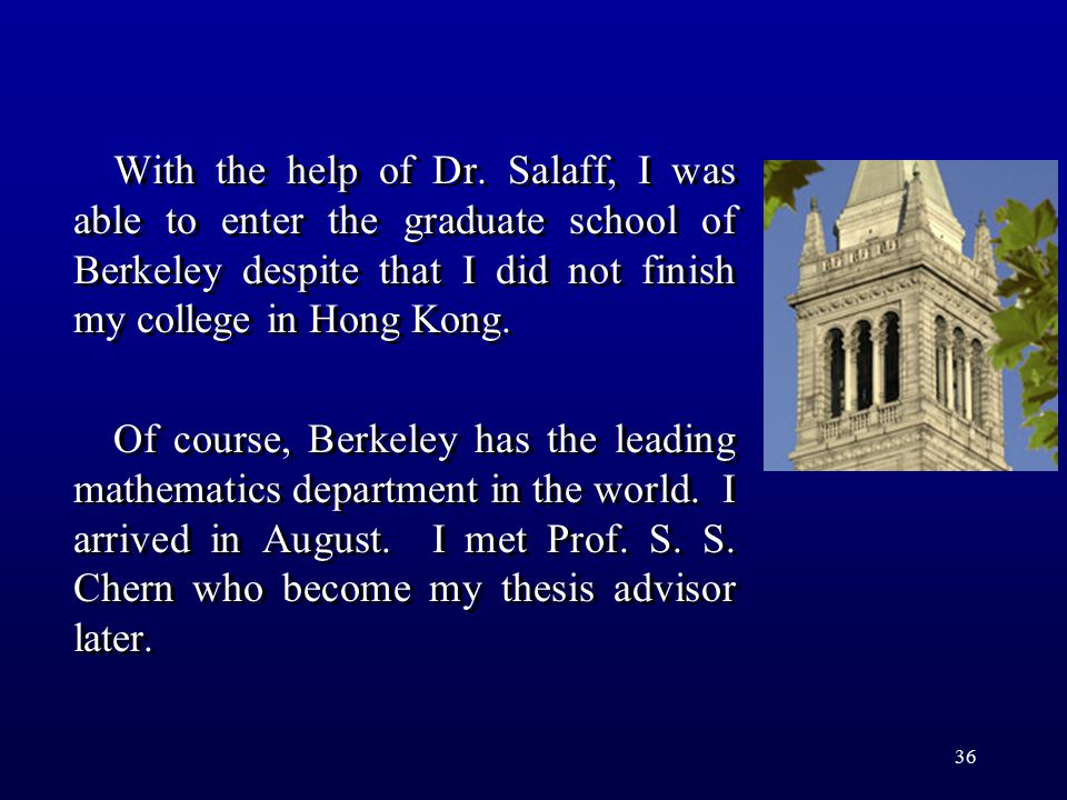 36 With the help of Dr. Salaff, I was able to enter the graduate school of Berkeley despite that I did not finish my college in Hong Kong. Of course,
