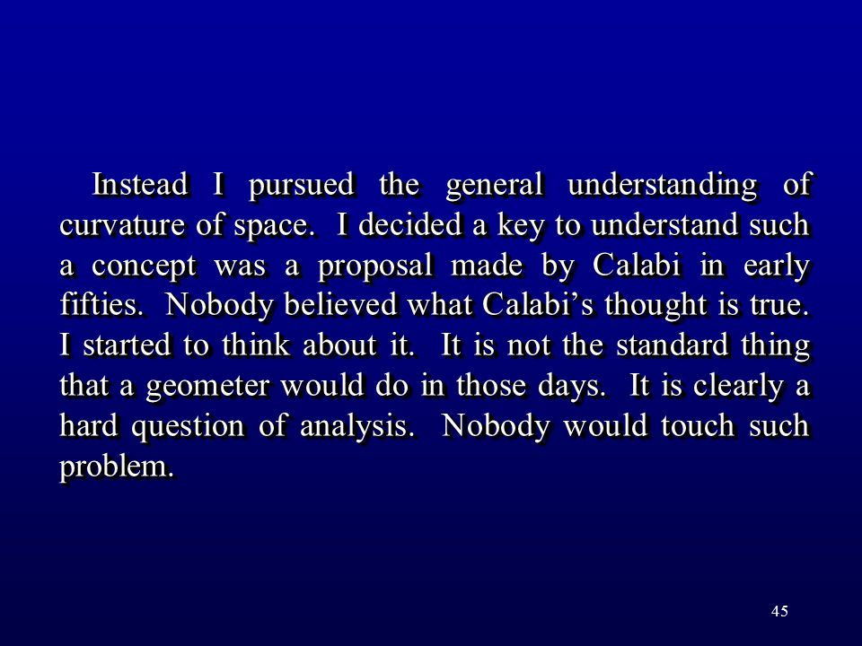 45 Instead I pursued the general understanding of curvature of space. I decided a key to understand such a concept was a proposal made by Calabi in ea