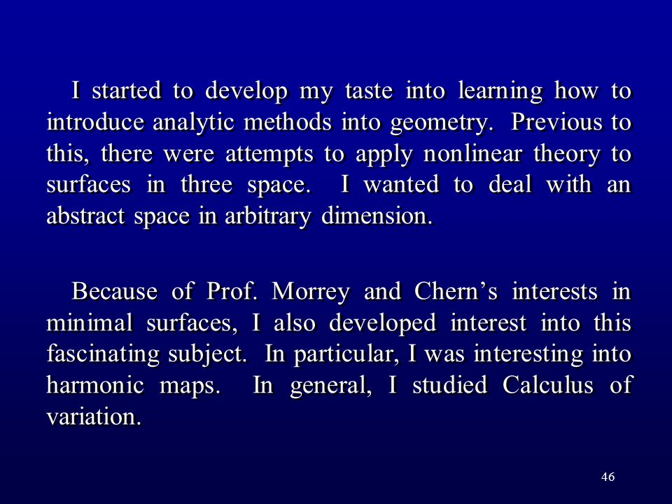 46 I started to develop my taste into learning how to introduce analytic methods into geometry.