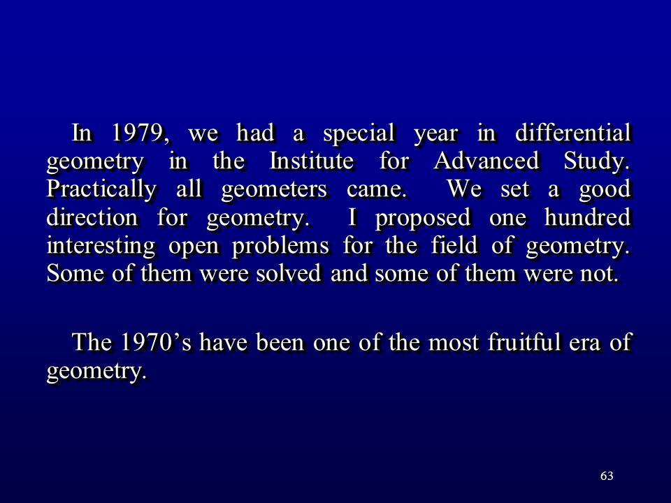 63 In 1979, we had a special year in differential geometry in the Institute for Advanced Study. Practically all geometers came. We set a good directio
