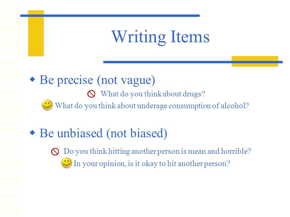 Writing Items  Be precise (not vague) What do you think about drugs.