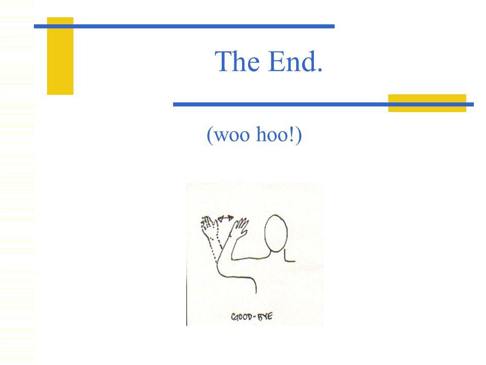 The End. (woo hoo!)