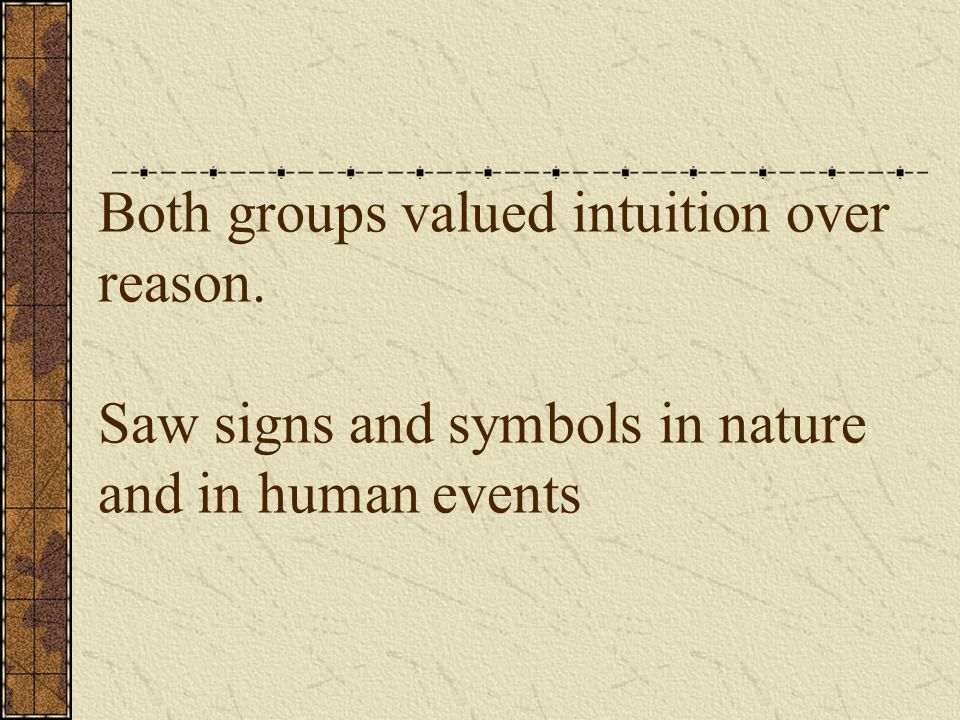 Both groups valued intuition over reason. Saw signs and symbols in nature and in human events