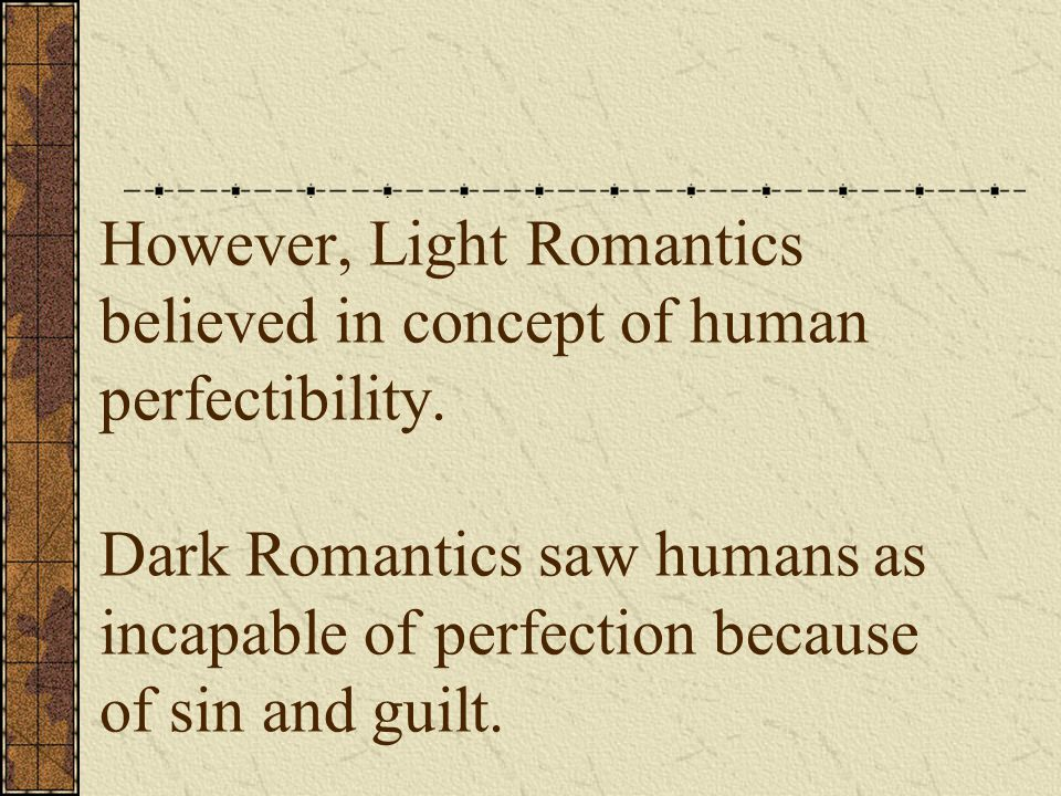 However, Light Romantics believed in concept of human perfectibility.