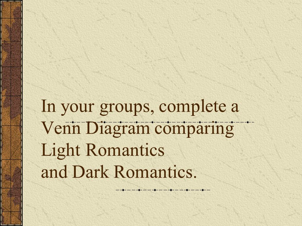 In your groups, complete a Venn Diagram comparing Light Romantics and Dark Romantics.