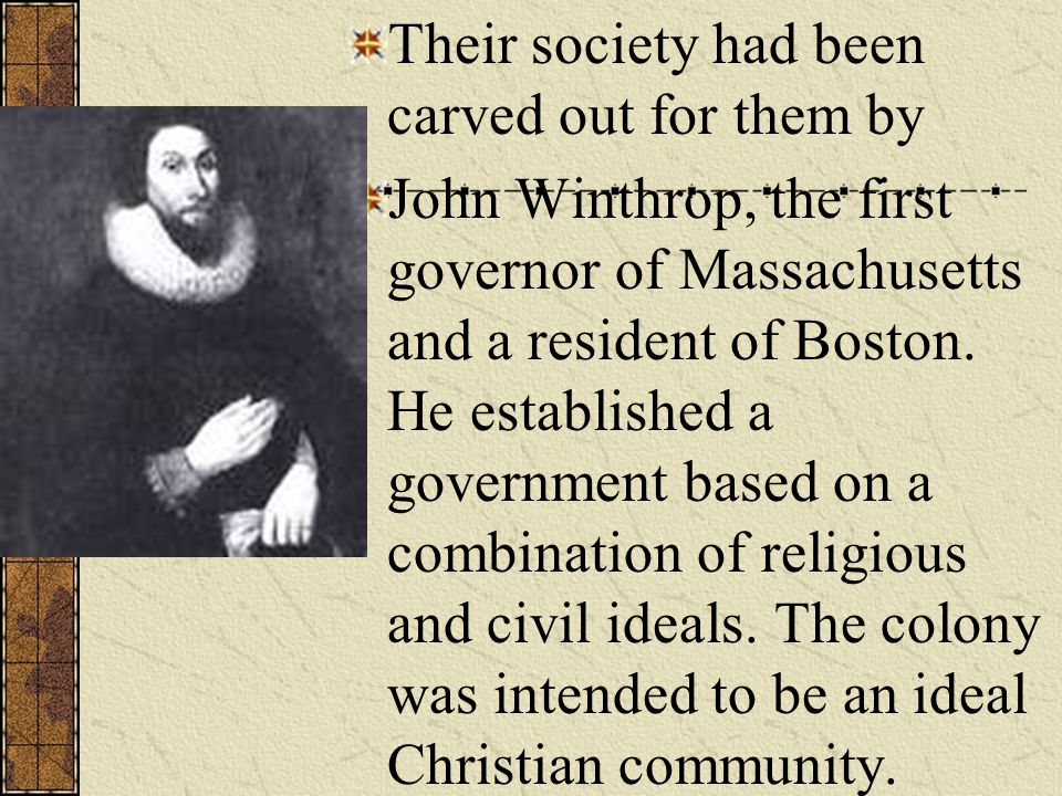 Their society had been carved out for them by John Winthrop, the first governor of Massachusetts and a resident of Boston.