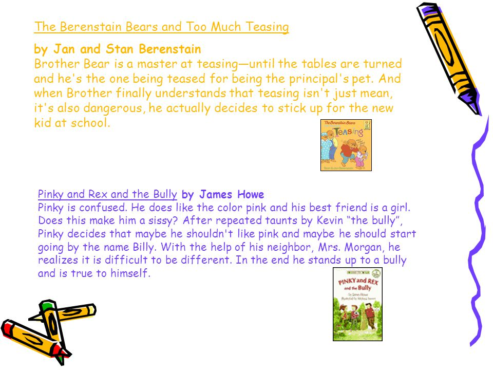 The Berenstain Bears and Too Much Teasing by Jan and Stan Berenstain Brother Bear is a master at teasing—until the tables are turned and he s the one being teased for being the principal s pet.