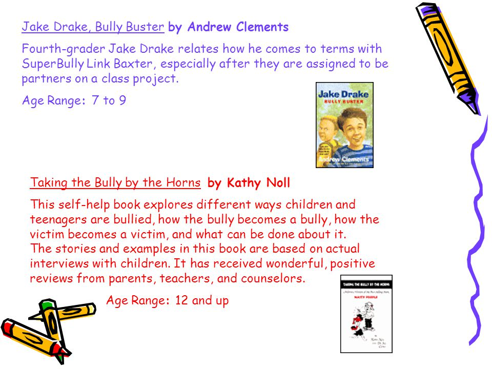 Jake Drake, Bully Buster by Andrew Clements Fourth-grader Jake Drake relates how he comes to terms with SuperBully Link Baxter, especially after they are assigned to be partners on a class project.