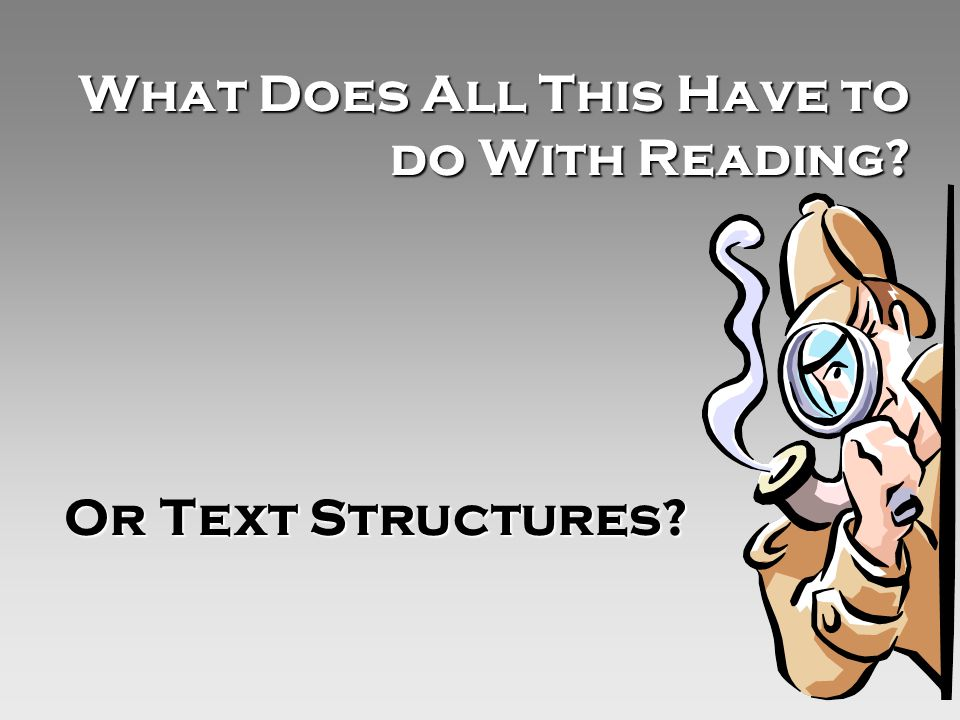 What Does All This Have to do With Reading Or Text Structures