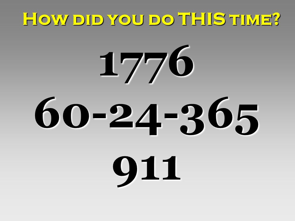How did you do THIS time 1776 60-24-365 911