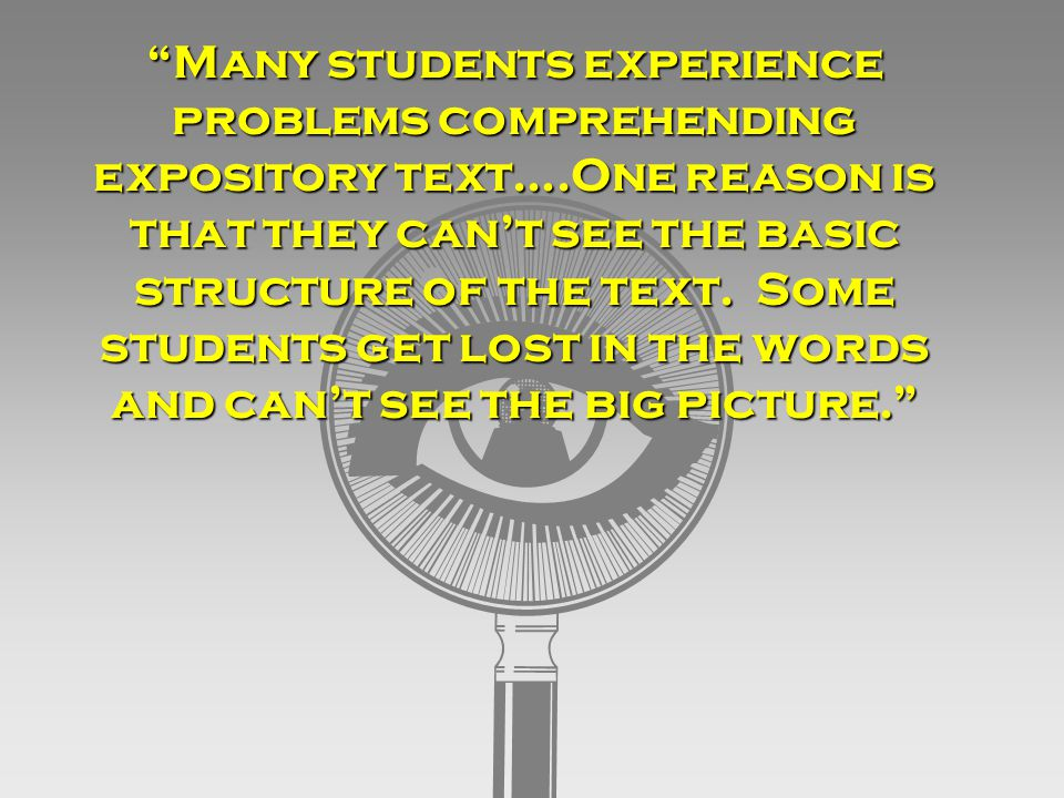 Many students experience problems comprehending expository text….One reason is that they can't see the basic structure of the text.