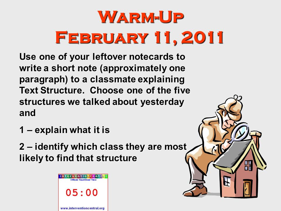 Warm-Up February 11, 2011 Use one of your leftover notecards to write a short note (approximately one paragraph) to a classmate explaining Text Structure.