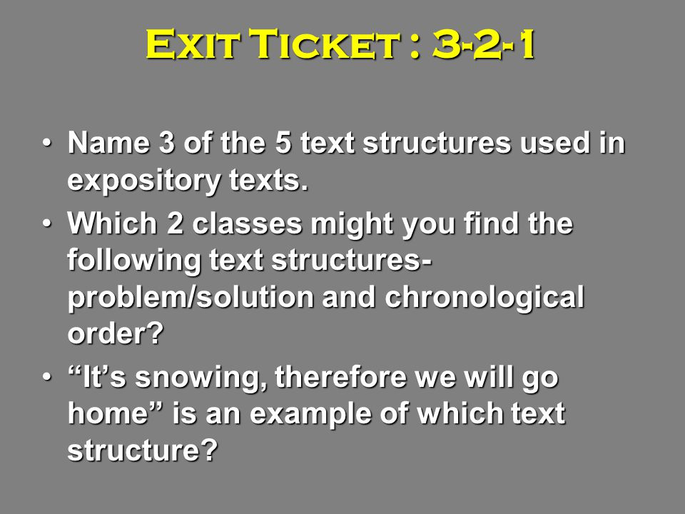 Exit Ticket : 3-2-1 Name 3 of the 5 text structures used in expository texts.Name 3 of the 5 text structures used in expository texts.