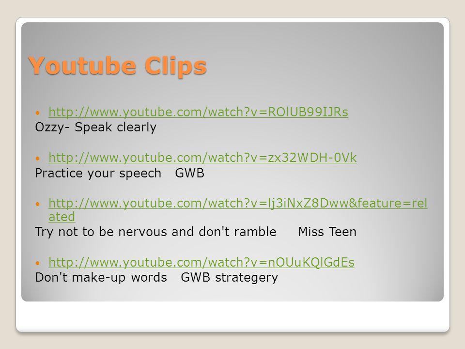 Youtube Clips http://www.youtube.com/watch?v=ROlUB99IJRs Ozzy- Speak clearly http://www.youtube.com/watch?v=zx32WDH-0Vk Practice your speech GWB http: