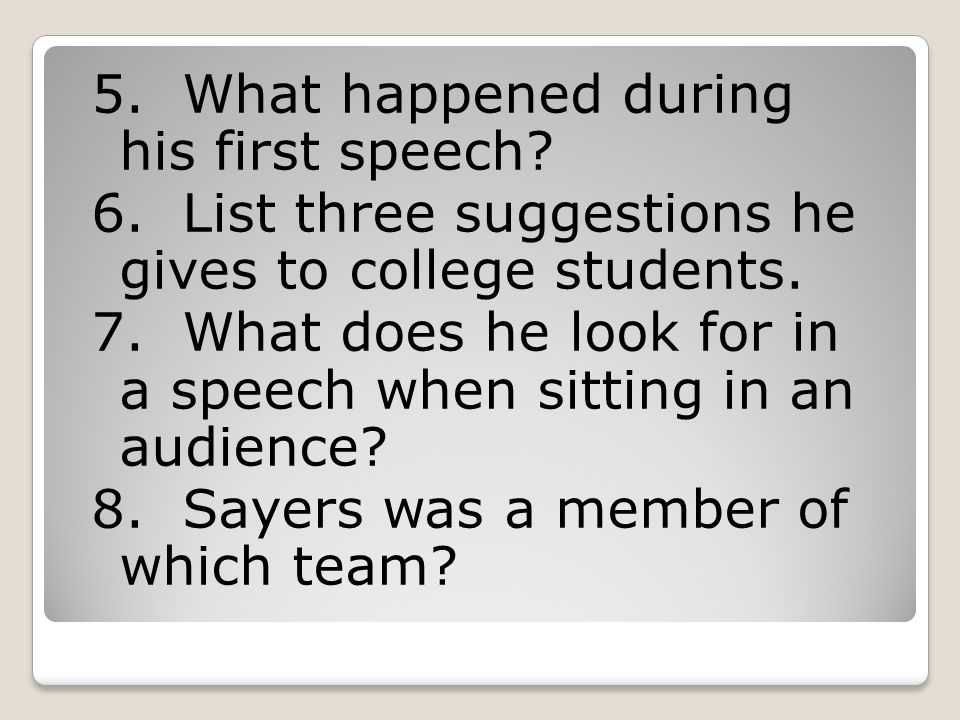 5. What happened during his first speech? 6. List three suggestions he gives to college students. 7. What does he look for in a speech when sitting in