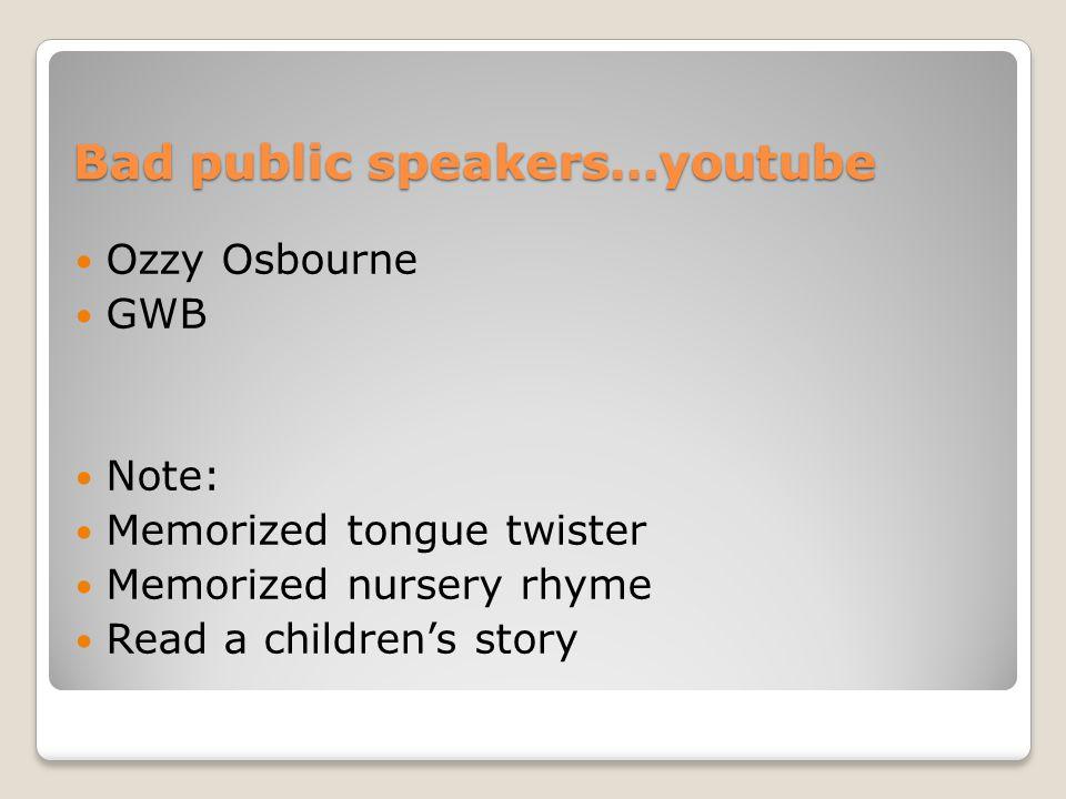 Bad public speakers…youtube Ozzy Osbourne GWB Note: Memorized tongue twister Memorized nursery rhyme Read a children's story