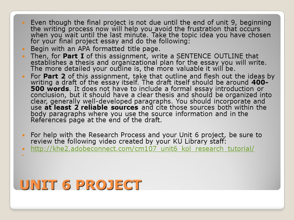 UNIT 6 PROJECT Even though the final project is not due until the end of unit 9, beginning the writing process now will help you avoid the frustration