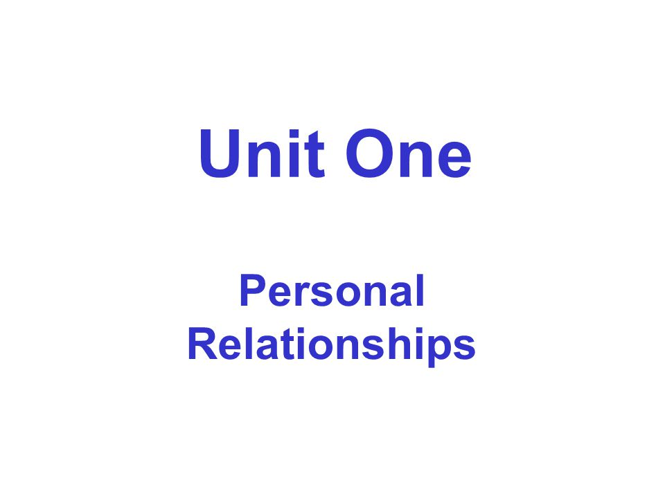 Unit One Personal Relationships