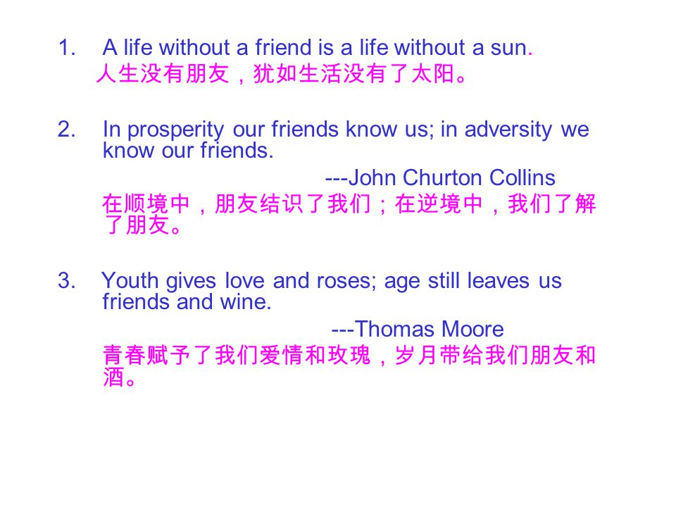 1.A life without a friend is a life without a sun.