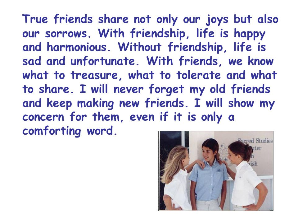 True friends share not only our joys but also our sorrows.