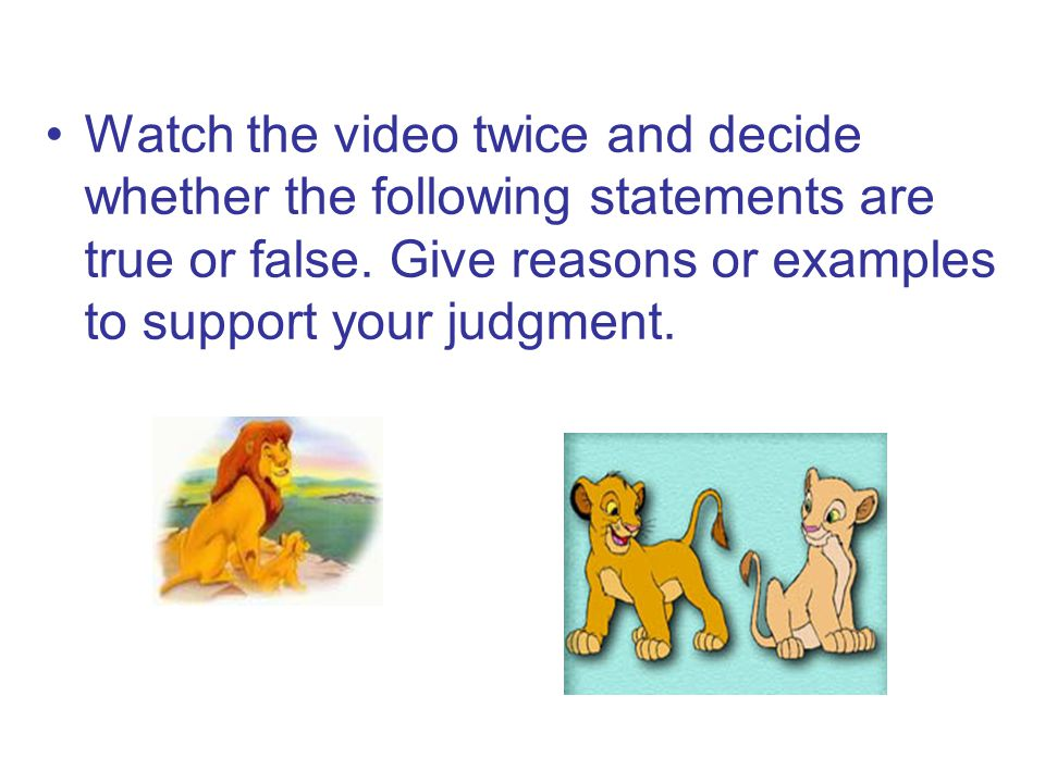 Watch the video twice and decide whether the following statements are true or false.
