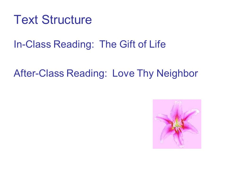 Text Structure In-Class Reading: The Gift of Life After-Class Reading: Love Thy Neighbor