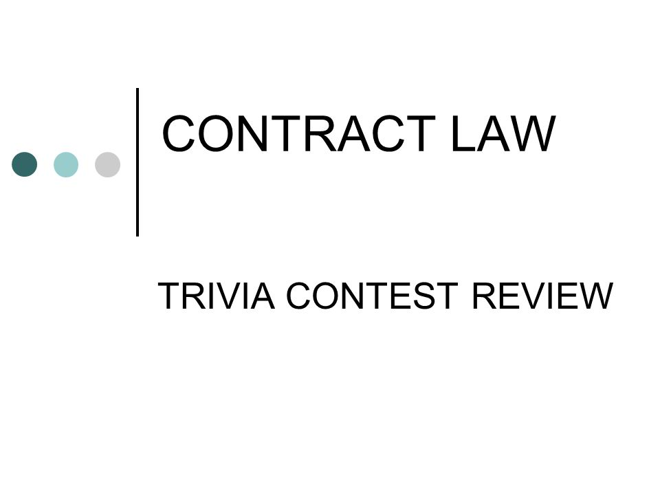 CONTRACT LAW TRIVIA CONTEST REVIEW