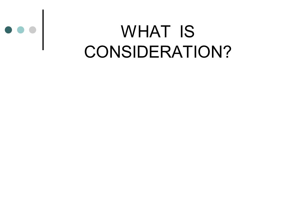 WHAT IS CONSIDERATION