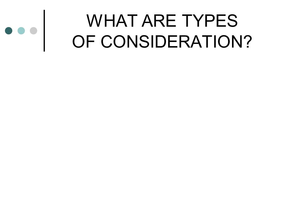 WHAT ARE TYPES OF CONSIDERATION