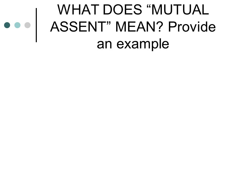 WHAT DOES MUTUAL ASSENT MEAN Provide an example