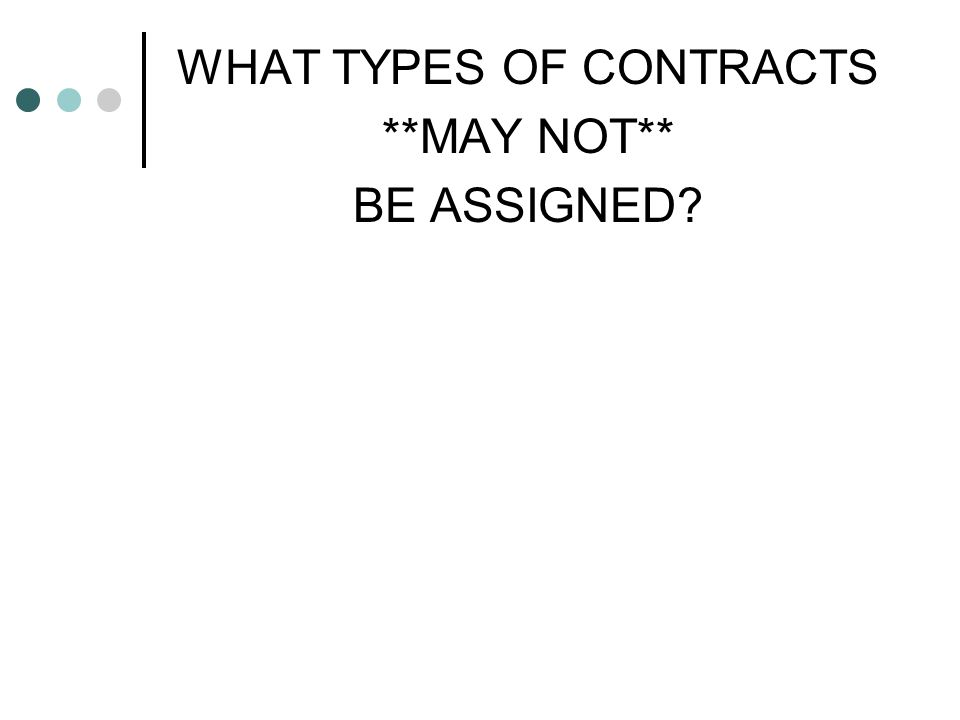 WHAT TYPES OF CONTRACTS **MAY NOT** BE ASSIGNED