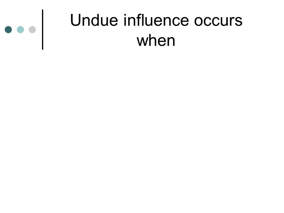 Undue influence occurs when