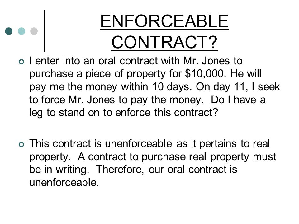 ENFORCEABLE CONTRACT. I enter into an oral contract with Mr.