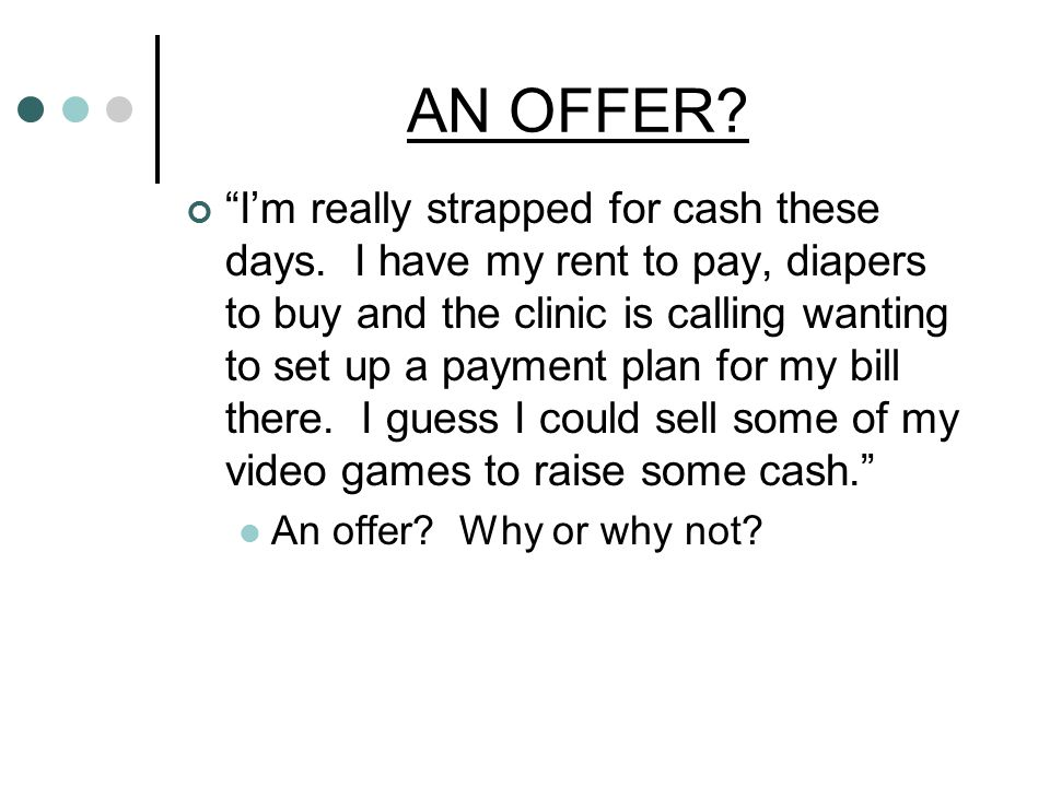 AN OFFER. I'm really strapped for cash these days.