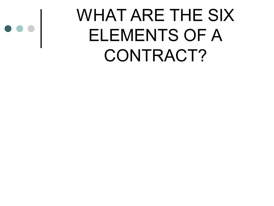 WHAT ARE THE SIX ELEMENTS OF A CONTRACT