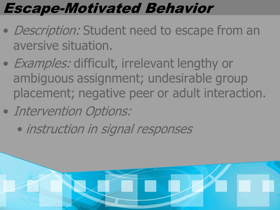 Escape-Motivated Behavior Description: Student need to escape from an aversive situation.