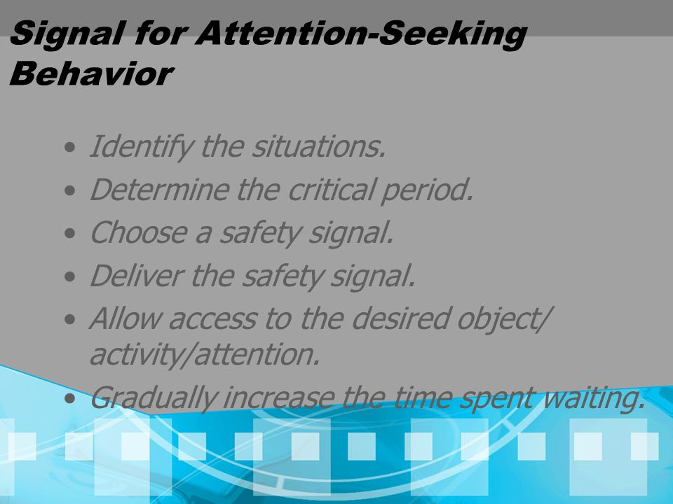 Signal for Attention-Seeking Behavior Identify the situations.