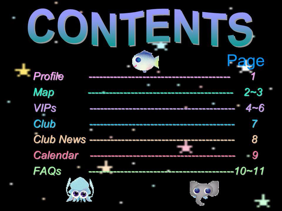 Page Profile --------------------------------------- 1 Map ---------------------------------------- 2~3 VIPs ---------------------------------------- 4~6 Club ---------------------------------------- 7 Club News ---------------------------------------- 8 Calendar ---------------------------------------- 9 FAQs ----------------------------------------10~11