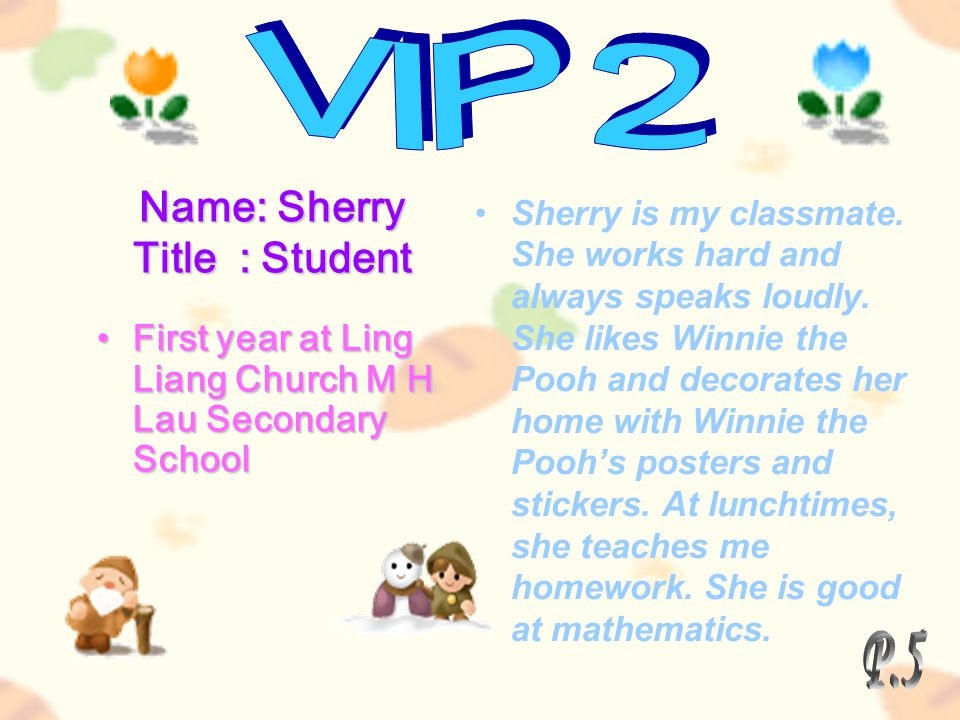 Name: Sherry Title : Student First year at Ling Liang Church M H Lau Secondary School Sherry is my classmate.