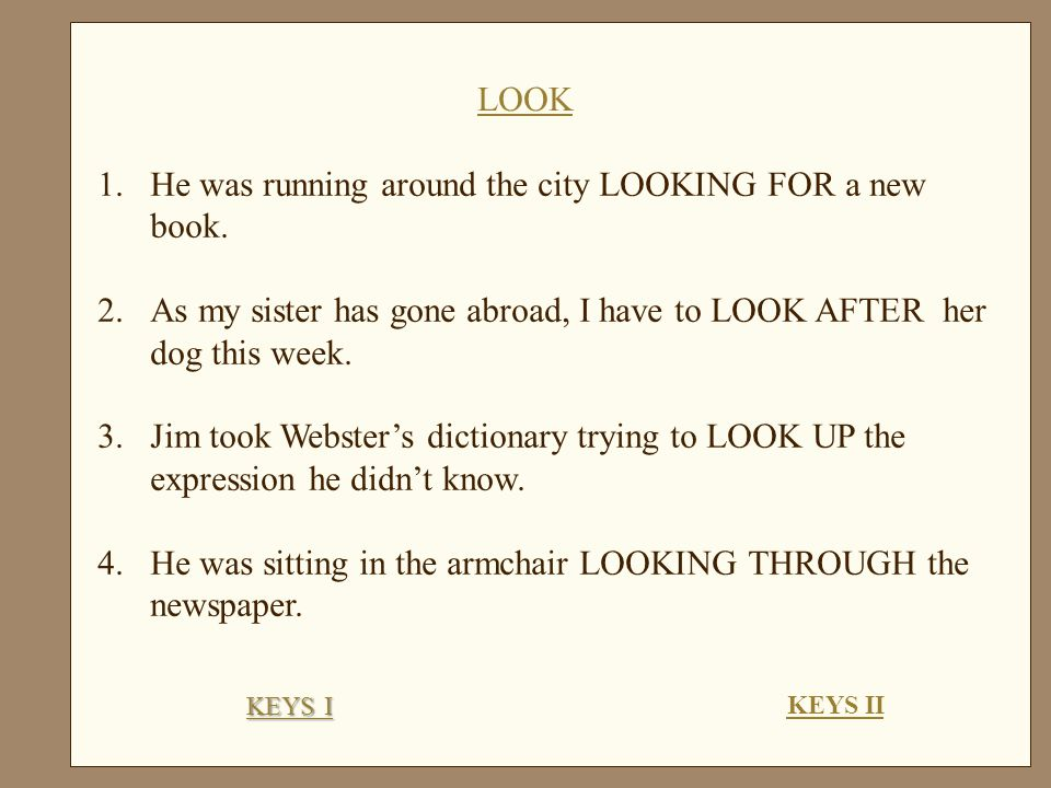1.He was running around the city LOOKING FOR a new book.