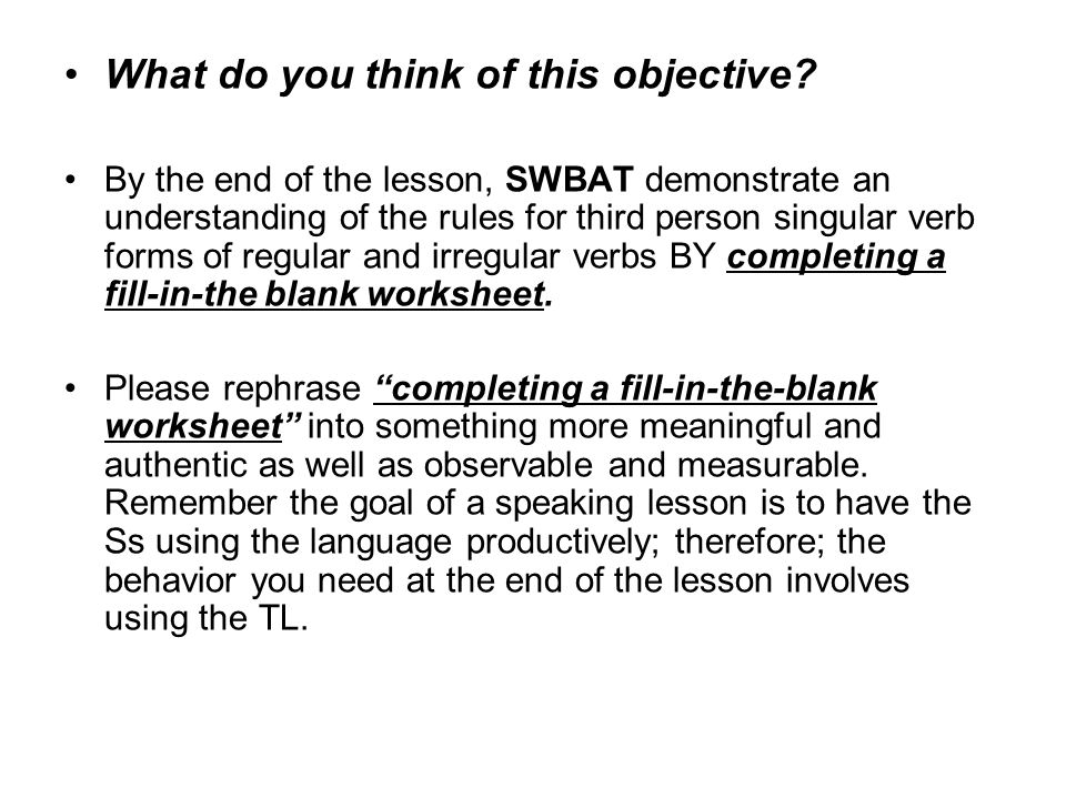 What do you think of this objective? By the end of the lesson, SWBAT demonstrate an understanding of the rules for third person singular verb forms of