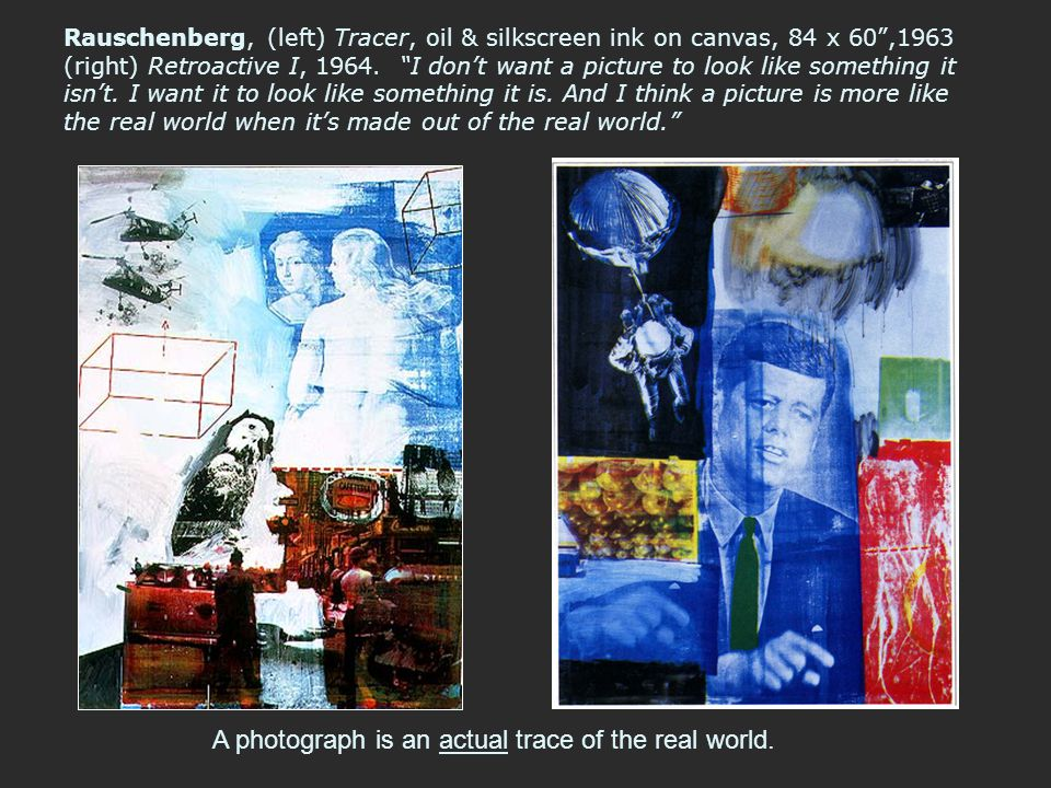 """Rauschenberg, (left) Tracer, oil & silkscreen ink on canvas, 84 x 60"""",1963 (right) Retroactive I, 1964. """"I don't want a picture to look like something"""