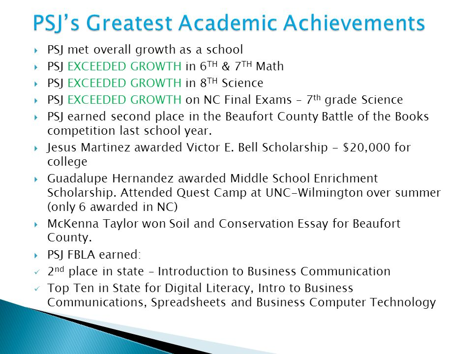  PSJ met overall growth as a school  PSJ EXCEEDED GROWTH in 6 TH & 7 TH Math  PSJ EXCEEDED GROWTH in 8 TH Science  PSJ EXCEEDED GROWTH on NC Final Exams – 7 th grade Science  PSJ earned second place in the Beaufort County Battle of the Books competition last school year.