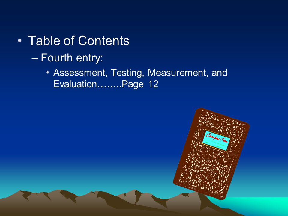 Table of Contents –Fourth entry: Assessment, Testing, Measurement, and Evaluation……..Page 12