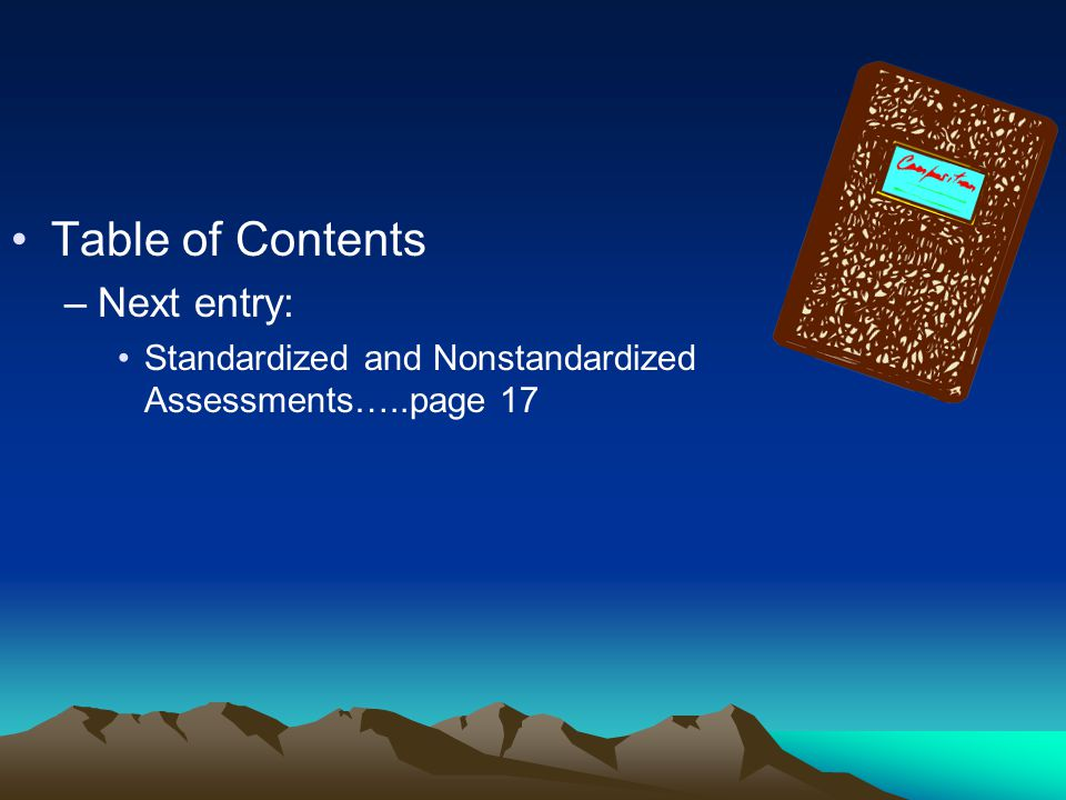 Table of Contents –Next entry: Standardized and Nonstandardized Assessments…..page 17