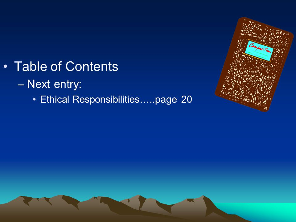 Table of Contents –Next entry: Ethical Responsibilities…..page 20
