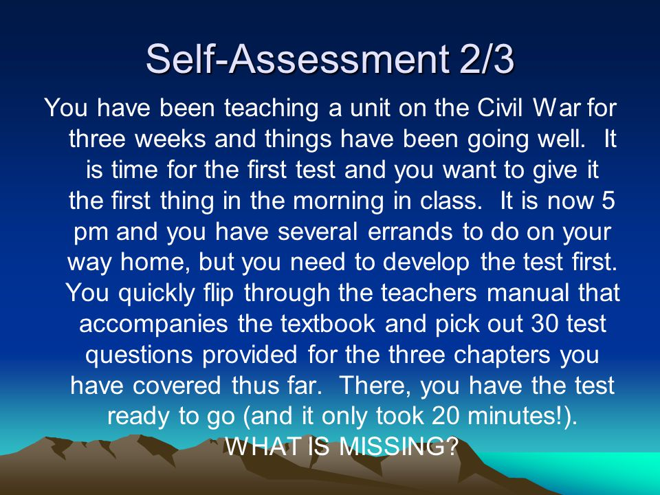 Self-Assessment 2/3 You have been teaching a unit on the Civil War for three weeks and things have been going well.